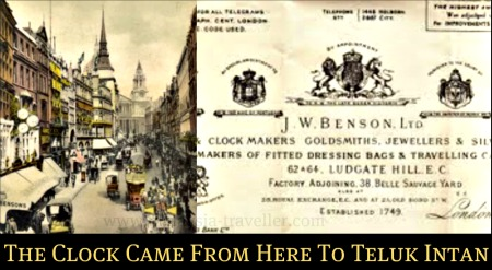 J W Benson of Ludgate Hill, manufacturers of the Teluk Intan Clock.